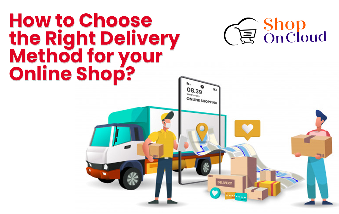 How to Choose the Right Delivery Method for Your Online Shop?